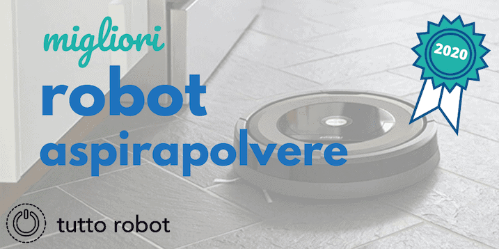 Miglior Robot Aspirapolvere 2020