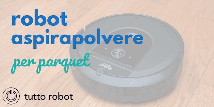 Miglior Robot Aspirapolvere Per Parquet