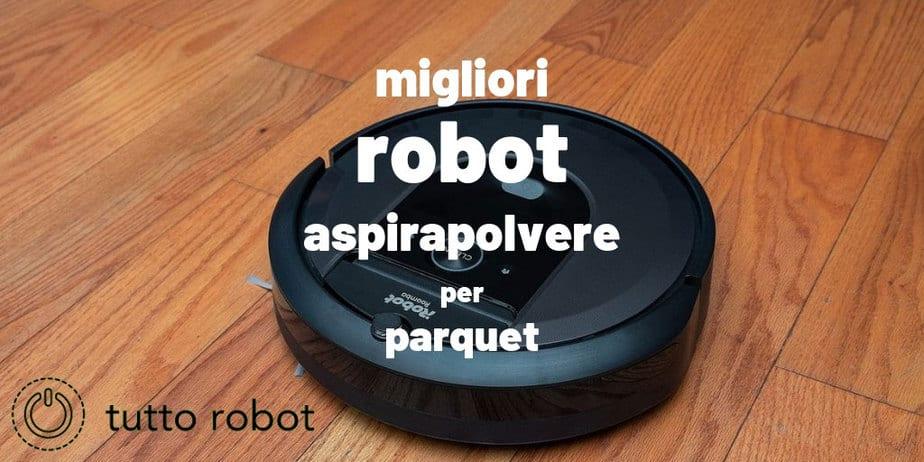 Migliori Robot Aspirapolvere Per Parquet