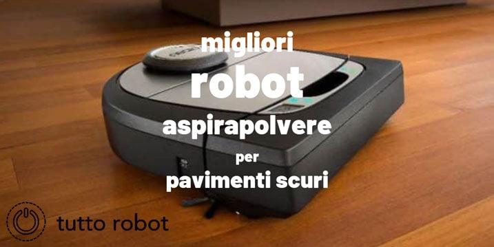 Migliori Robot Aspirapolvere Per Pavimenti Scuri
