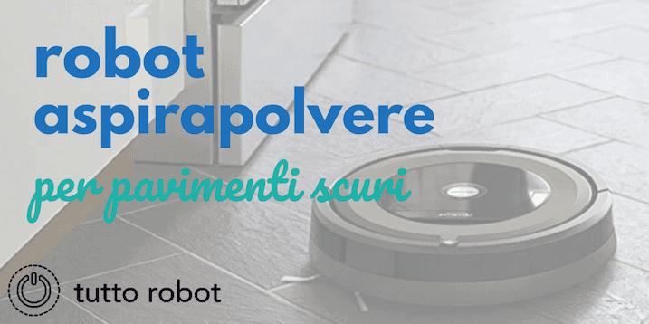 Miglior Robot Aspirapolvere Per Pavimenti Scuri E Neri